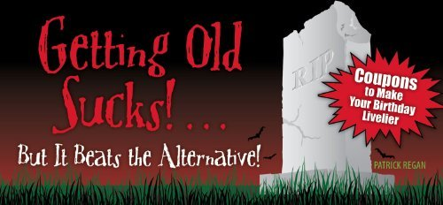 Download Getting Old Sucks!... But It Beats the Alternative!: Coupons to Make Your Birthday Livelier by Patrick Regan (2011-02-15) pdf