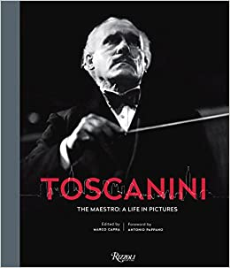 Toscanini: The Maestro: A Life in Pictures