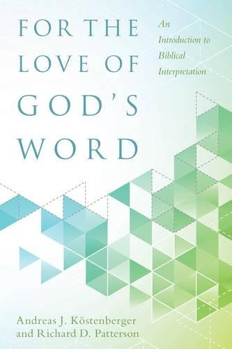 For The Love Ofs Word An Introduction To Biblical Interpretation Andreas J Kostenberger Richard Patterson  Amazon Com Books
