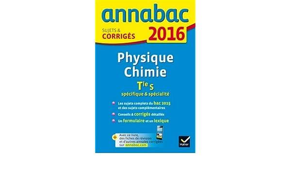 Annales Annabac 2016 Physique-Chimie Tle S spécifique & spécialité: sujets et corrigés du bac - Terminale S: 9782218991271: Amazon.com: Books