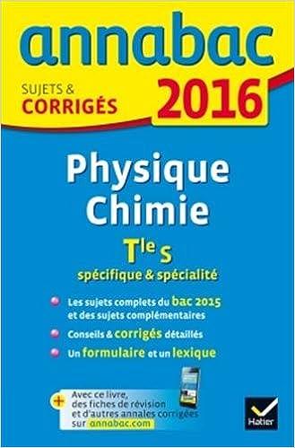 Annales Annabac 2016 Physique-Chimie Tle S spécifique & spécialité: sujets et corrigés du bac - Terminale S (French) Paperback