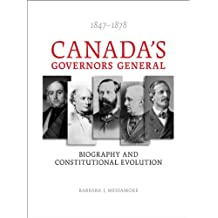 Canada's Governors General, 1847-1878: Biography and Constitutional Evolution