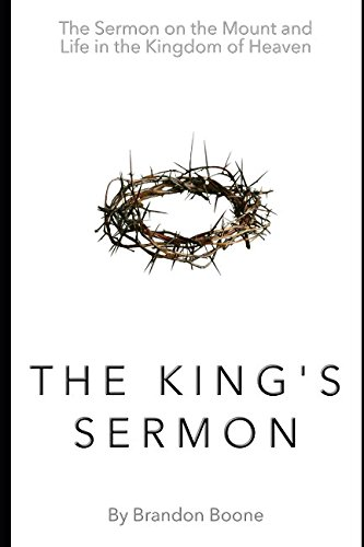 The King's Sermon: The Sermon on the Mount and Life in the Kingdom of Heaven (King Of Kings Sermon On The Mount)