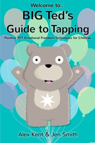 BIG Ted's Guide to Tapping: Positive EFT Emotional Freedom Techniques for Children (Big Ted's Guides) (Volume ()