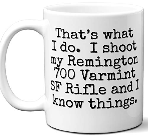 (Gun Gifts For Men, Women. Remington 700 Varmint SF Rifle That's What I Do Coffee Mug, Cup. Gun Accessories For Rifle, Carbine, Lover, Fan. Scope, Mag, Magazine, Bag, Sling, Cleaning, Case.)