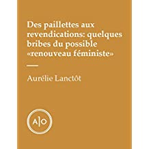 Des paillettes aux revendications: quelques bribes du possible «renouveau féministe» (French Edition)