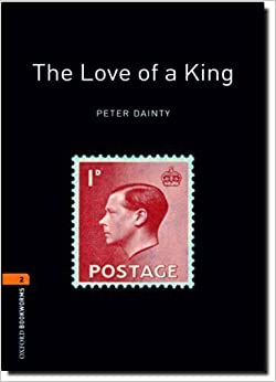 Oxford Bookworms Library: The Love of A King: Level 2: 700-Word Vocabulary (Oxford Bookworms 2) by Dainty, Peter (2008)