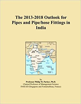 The 2013-2018 Outlook for Pipes and Pipe/hose Fittings in India