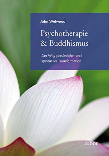 Psychotherapie & Buddhismus: Der Weg persönlicher und spiritueller Transformation