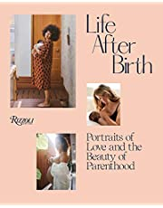 Life After Birth: Portraits of Love and the Beauty of Parenthood