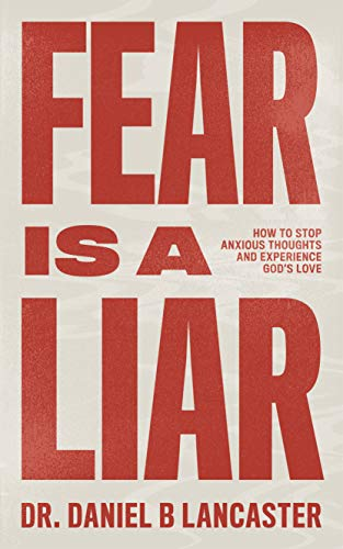 Fear is a Liar: How to Stop Anxious Thoughts and Experience God's Love (Christian Self Help Guide Book 1) by [Lancaster, Daniel B]