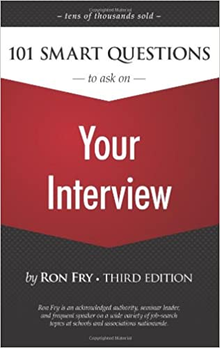 101 Smart Questions to Ask on Your Interview (Ron Fry's How to ...