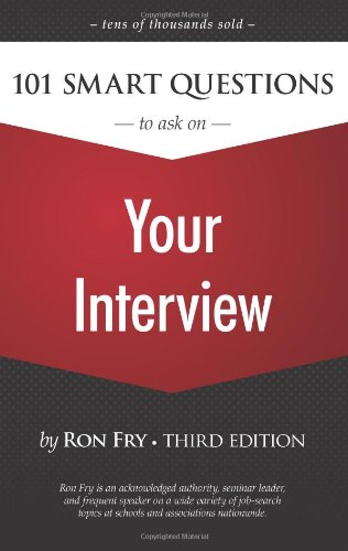 101 Smart Questions to Ask on Your Interview (Ron Fry's How to Study Program)