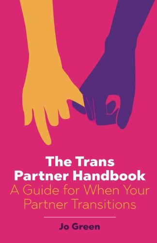The Trans Partner Handbook: A Guide for When Your Partner ()