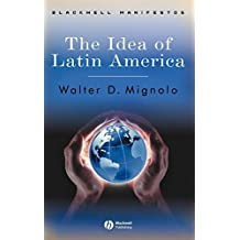 The Idea of Latin America (Wiley-Blackwell Manifestos Book 2)