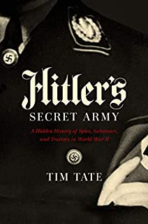 Book Cover: Hitler's Secret Army: A Hidden History of Spies, Saboteurs, and Traitors