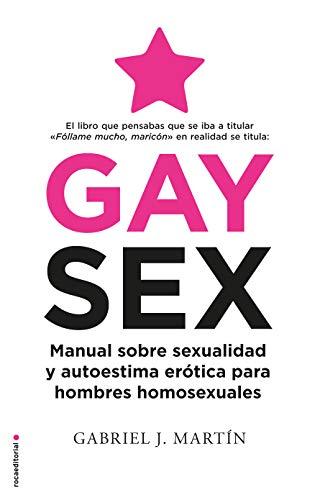 Gay Sex Manual sobre sexualidad y autoestima erotica para hombres homosexuales (No Ficc