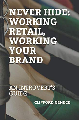 Never Hide: Working Retail, Working Your Brand: An Introvert's ()