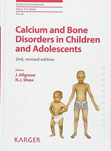 Calcium and Bone Disorders in Children and Adolescents (Endocrine Development, Vol. 28)