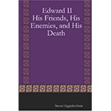 Edward II: His Friends, His Enemies, and His Death