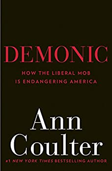 Demonic: How the Liberal Mob Is Endangering America by [Coulter, Ann]