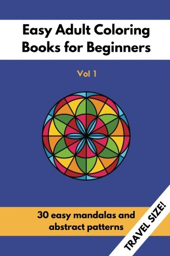 Read Online Travel Size Easy Adult Coloring Books for Beginners Vol. 1: 30 Easy Mandalas and Abstract Patterns PDF