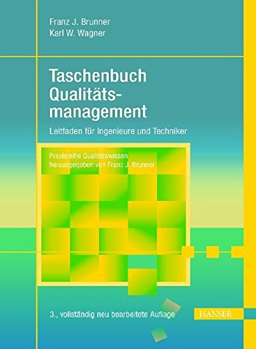 Taschenbuch Qualitätsmanagement: Der praxisorientierte Leitfaden für Ingenieure und Techniker