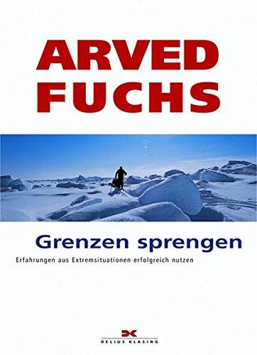Grenzen sprengen: Erfahrungen aus Extremsituationen erfolgreich nutzen Taschenbuch – 23. September 2004 Arved Fuchs Delius Klasing 3768815765 Reiseberichte