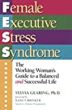 Female Executive Stress Syndrome: How to Recognize and Recover from a Debilitating Stress Unique to Women