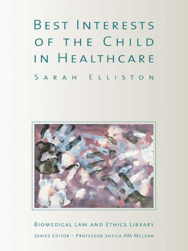 The Best Interests of the Child in Healthcare (Biomedical Law and Ethics Library) Pdf