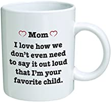 Pink Heart MOM I Love How We Don't Have To Say It Out Loud That I'm Your Favorite Child 11 Ounces Funny Coffee Mug