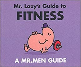 Mr. Lazy's Guide to Fitness (Mr. Men Grown Up Guides)