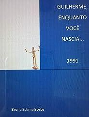 Guilherme, enquanto você nascia...: 1991