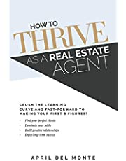 How to THRIVE as a Real Estate Agent: Crush the learning curve and fast-forward to making your first 6 figures!
