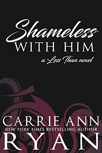 Ebook cover from Shameless With Him (Less Than Book 3) by Carrie Ann Ryan