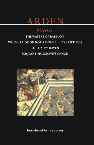 John Arden Plays: 1: The Waters of Babylon, When is a Door not a Door?, Live Like Pigs, The Happy Haven, and Serjeant Musgrave's Dance (World Classics) (v. 1) by John Arden (1994-12-05)