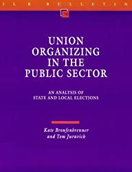 Union Organizing in the Public Sector: An Analysis of State and Local Elections (Ilr Bulletin)