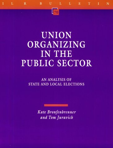 Union Organizing in the Public Sector: An Analysis of State and Local Elections (I L R BULLETIN)