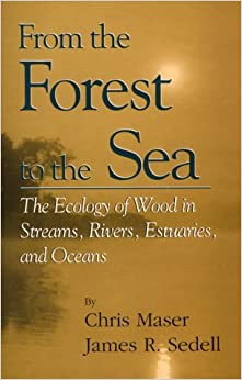 From the Forest to the Sea: The Ecology of Wood in Streams, Rivers, Estuaries and Oceans (Sustainable Community Development)