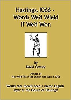 Hastings, 1066 - Words We'd Wield If We'd Won by David Cowley (2011-10-13)