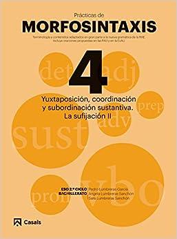 Vv.Aa. - Pràcticas Morfosintaxis 4 Yuxtaposición, Coordinación Y Subordinación Sustantiva. La Sufijación Ii