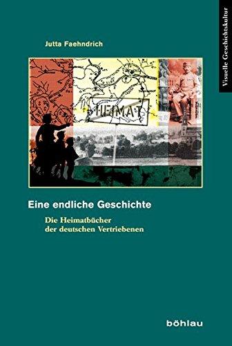 Eine endliche Geschichte: Die Heimatbücher der deutschen Vertriebenen (Visuelle Geschichtskultur, Band 5)