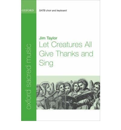 Download [(Let Creatures All Give Thanks and Sing: Vocal Score)] [Author: Jim Taylor] published on (May, 2008) PDF