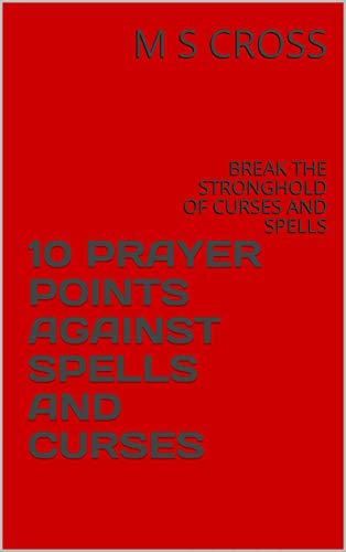 10 PRAYER POINTS AGAINST SPELLS AND CURSES: BREAK THE STRONGHOLD OF