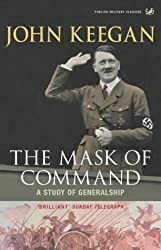 The Mask Of Command: A Study of Generalship