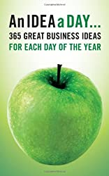 An Idea A Day:365 Great Business Ideas For Each Day of The Year
