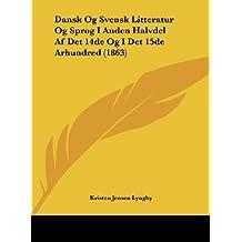 Dansk Og Svensk Litteratur Og Sprog I Anden Halvdel AF Det 14de Og I Det 15de Arhundred (1863)