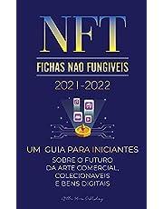NFT (Fichas Não Fungíveis) 2021-2022: Um Guia para Iniciantes Sobre o Futuro da Arte Comercial, Colecionáveis e Bens Digitais (OpenSea, Rarible, ... POLKADOT, ENJ, FLOW, MANA, Splyt e mais)
