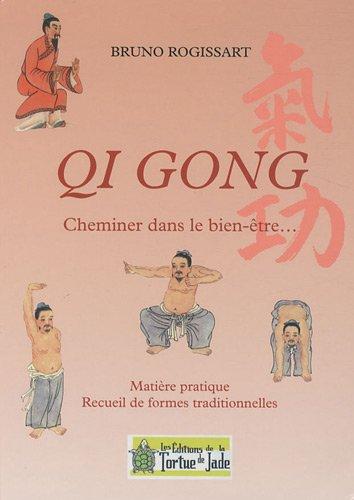 Qi Gong : Cheminer dans le bien-être. Matière pratique et recueil de formes traditionnelles Broché – 1 juin 2010 Bruno Rogissart Editions de la Tortue de jade 2951163657 LQG04