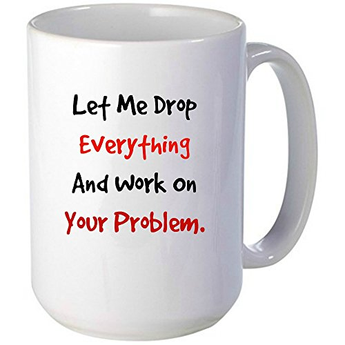 [Let Me Drop Everything and Work On Your Problem Mug, Unique Gift Idea for Men or Women, Great For The Office, Birthdays, Gag Gift, Coworkers, Mom, Dad, Husband,] (Womens Halloween Ideas)